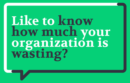 Like to know how much your organization is wasting?
